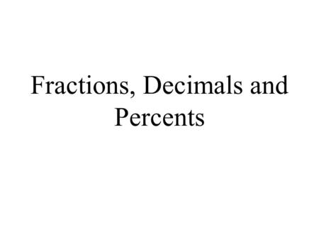 Fractions, Decimals and Percents Percent to Decimal 1.Start where the decimal is left. 2. Move the decimal places to the 2.