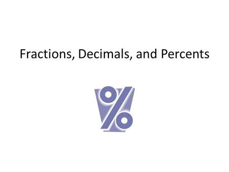 Fractions, Decimals, and Percents. Percents as Decimals To write a percent as a decimal, divide by 100 and remove the percent symbol. Example 1: 63% 63.