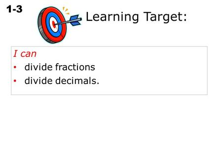 Learning Target: I can divide fractions divide decimals.
