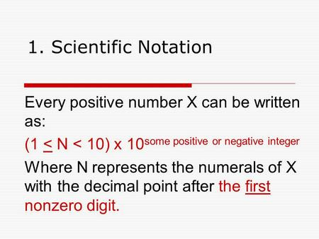 1. Scientific Notation Every positive number X can be written as: