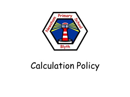 Calculation Policy. Addition and Subtraction Addition and subtractions Y1 Pupils should be taught to: Read, write and interpret mathematical statements.
