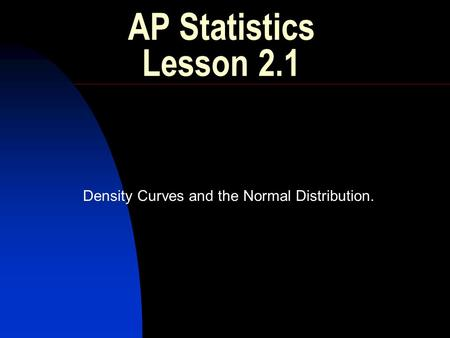 Density Curves and the Normal Distribution.
