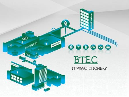 BTEC IT PRACTITIONERS. BTEC qualifications are designed to provide specialist work-related qualifications in a range of sectors. On successful completion.