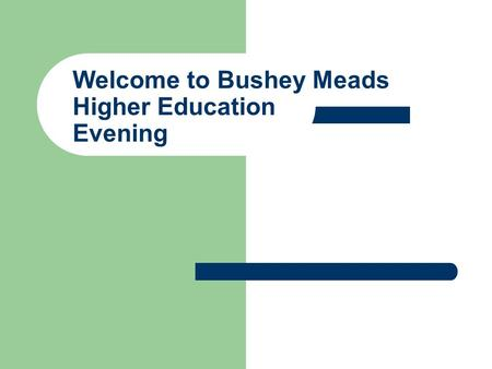 Welcome to Bushey Meads Higher Education Evening.