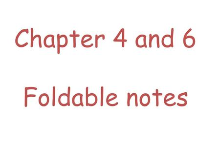 Chapter 4 and 6 Foldable notes