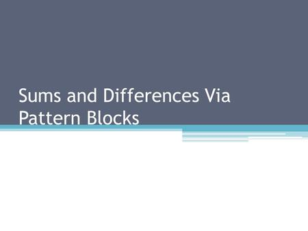 Sums and Differences Via <strong>Pattern</strong> Blocks. Needed for this lesson At least three sheets of the triangle graph paper available at