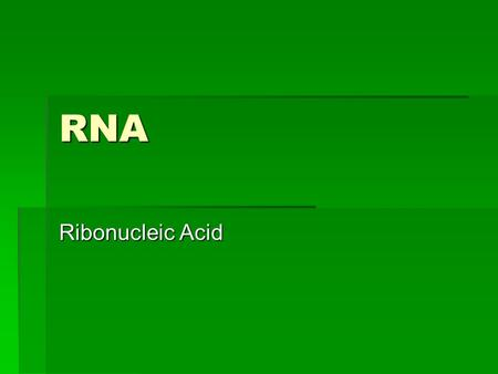 RNA Ribonucleic Acid. Structure of RNA  Single stranded  Ribose Sugar  5 carbon sugar  Phosphate group  Adenine, Uracil, Cytosine, Guanine.