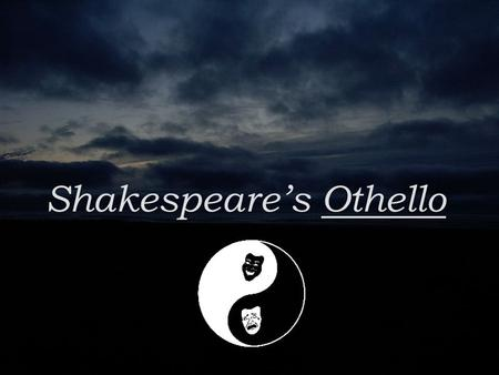 Shakespeare's Othello. Setting Shakespeare's tragic play Othello begins in Venice During Shakespeare's time, Venice was a cosmopolitan center of international.