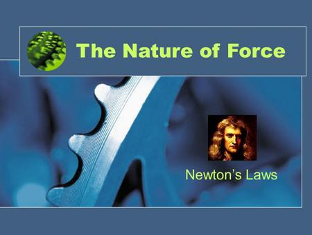 The Nature of Force Newton's Laws. What is a Force? A force is a push or a pull. When one object pushes or pulls another object, you say that the first.