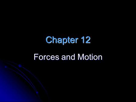 Chapter 12 Forces and Motion. 12.1 ForcesForces and Motion 12.1 Forces A force is a push or pull that acts on an object. A force is a push or pull that.