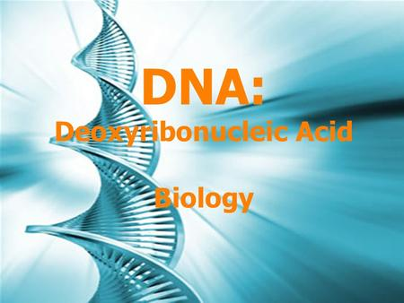 DNA: Deoxyribonucleic Acid Biology. Structure of DNA DNA nucleotide has 3 parts: Sugar molecule Deoxyribose Phosphate group Nitrogen-containing base DNA.