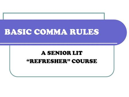 "BASIC COMMA RULES A SENIOR LIT ""REFRESHER"" COURSE."