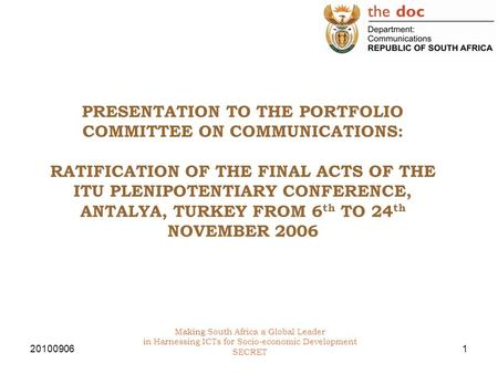 20100906 Making South Africa a Global Leader in Harnessing ICTs for Socio-economic Development SECRET 1 PRESENTATION TO THE PORTFOLIO COMMITTEE ON COMMUNICATIONS: