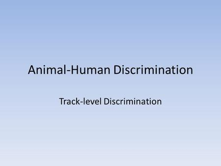 <strong>Animal</strong>-Human Discrimination Track-level Discrimination.
