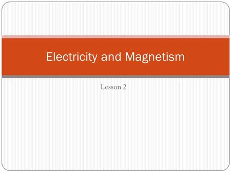 Lesson 2 Electricity and Magnetism. Vocabulary Conductor Insulator.