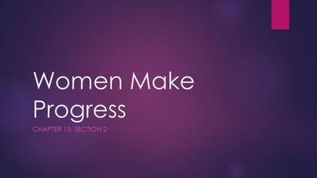 Women Make Progress Chapter 13, Section 2.