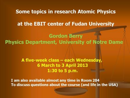 Some topics in research Atomic Physics at the EBIT center of Fudan University Gordon Berry Physics Department, University of Notre Dame A five-week class.
