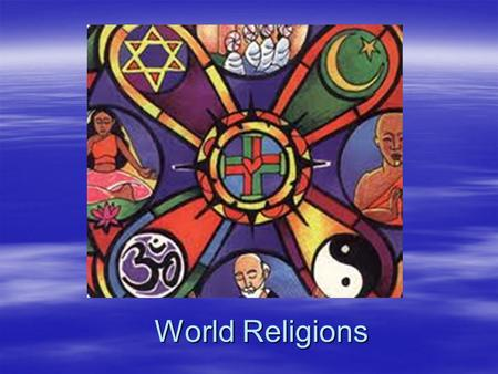 World Religions.  Time to review the major religions of the world so far….