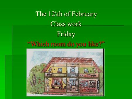 "The 12\th of February Class work Friday ""Which room do you like?"""