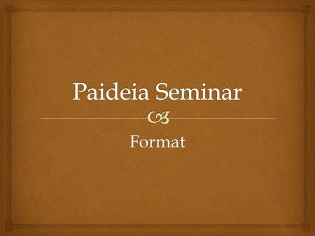 Format. A Paideia Seminar is a collaborative, intellectual conversation about a text, facilitated with open-minded questions.