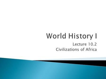 Lecture 10.2 Civilizations of Africa. Africa! The dark continent! The history of the great mystery!