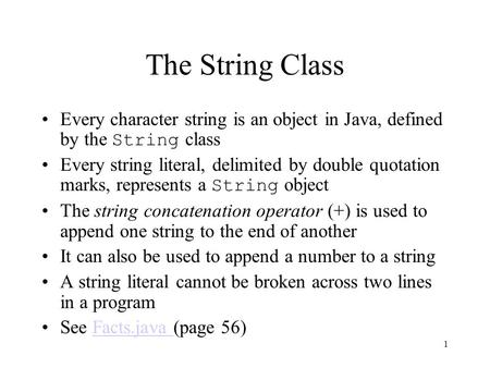 1 The String Class Every character string is an object in Java, defined by the String class Every string literal, delimited by double quotation marks,