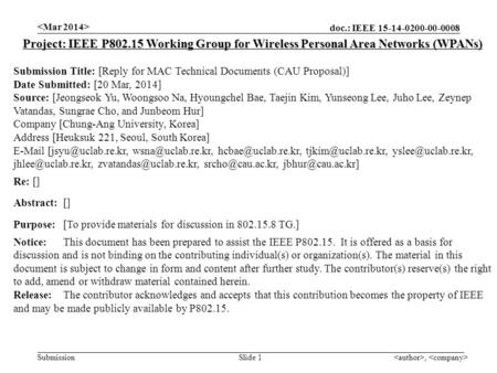 Doc.: IEEE 15-14-0200-00-0008 Submission, Slide 1 Project: IEEE P802.15 Working Group for Wireless Personal Area Networks (WPANs) Submission Title: [Reply.