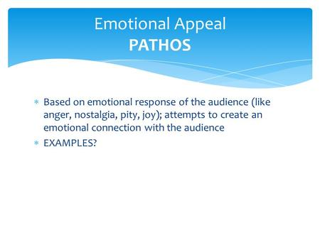  Based on emotional response of the audience (like anger, nostalgia, pity, joy); attempts to create an emotional connection with the audience  EXAMPLES?