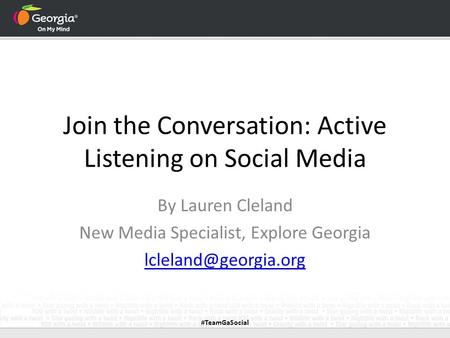 Join the Conversation: Active Listening on Social Media By Lauren Cleland New Media Specialist, Explore Georgia #TeamGaSocial.
