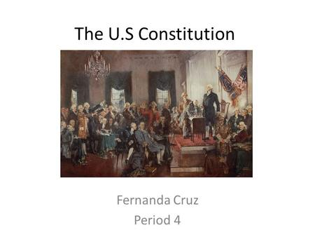 The U.S Constitution Fernanda Cruz Period 4. Preamble We the people of the United States, In order to form a more perfect Union, established Justice,