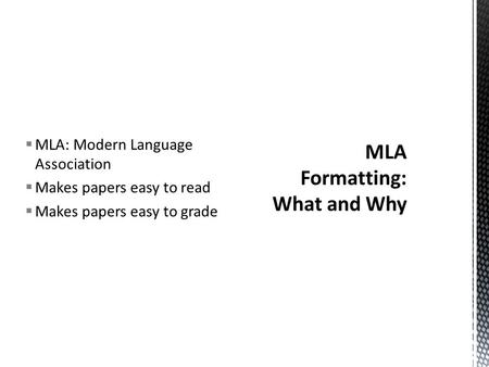  MLA: Modern Language Association  Makes papers easy to read  Makes papers easy to grade.