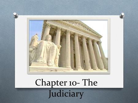 The Judiciary Chapter 10- The Judiciary. Federal Judiciary Act of 1789 O Established the basic 3 step federal court system. 3. Supreme Court 2. Appellate.