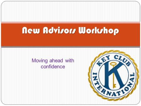 Moving ahead with confidence New Advisors Workshop.