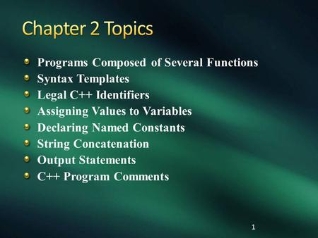 1 Programs Composed of Several Functions Syntax Templates Legal C++ Identifiers Assigning Values to Variables Declaring Named Constants String Concatenation.