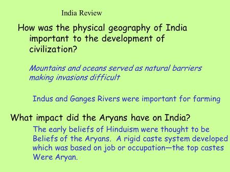 India Review How was the physical geography of India important to the development of civilization? What impact did the Aryans have on India? Mountains.