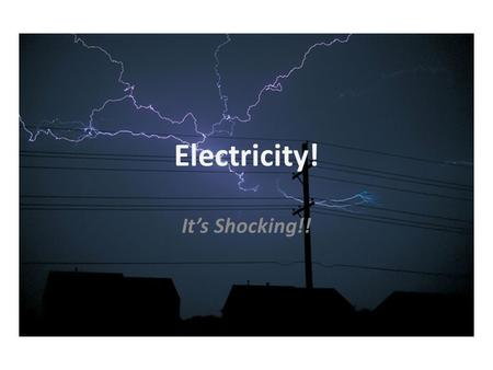 Electricity! It's Shocking!!. Remember the electron??