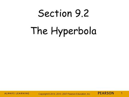 Copyright © 2014, 2010, 2007 Pearson Education, Inc. 1 Section 9.2 The Hyperbola.
