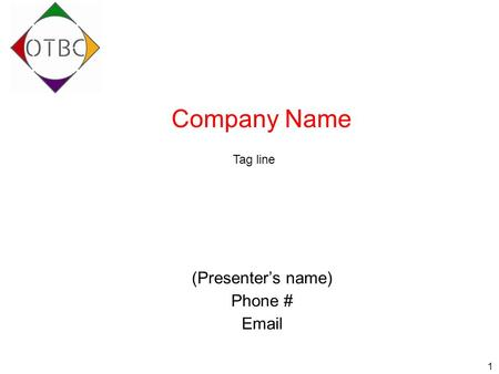 1 Company Name (Presenter's name) Phone # Email Tag line.