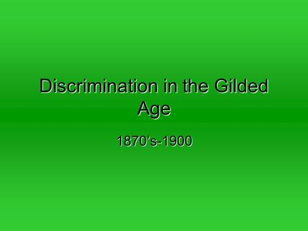 Discrimination in the Gilded Age 1870's-1900. Voter Discrimination End of ReconstructionEnd of Reconstruction –Compromise of 1877 Literacy TestsLiteracy.