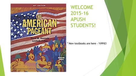 WELCOME 2015-16 APUSH STUDENTS! * New textbooks are here - YIPPIE!
