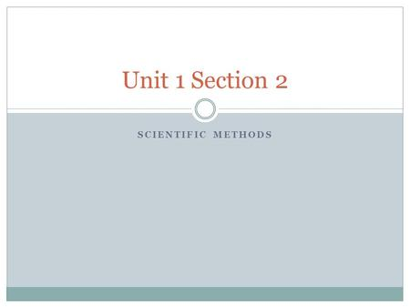 Unit 1 Section 2 Scientific MEthods.