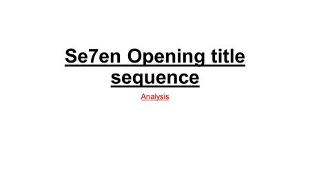 Se7en Opening title sequence Analysis. Mise – en - scene Location and setting – The opening title sequence for se7en does not include any long shots of.