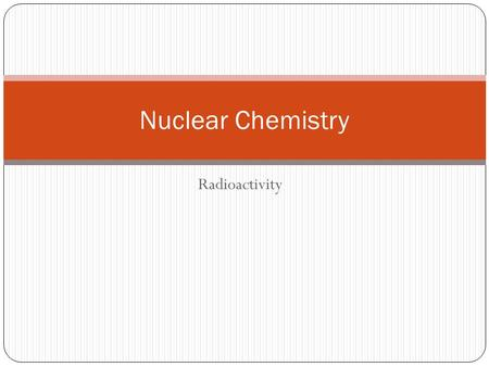 Radioactivity Nuclear Chemistry. Discovery of Radioactivity Wilhelm Roentgen discovered x-rays in 1895. Henri Becquerel discovered that uranium salts.