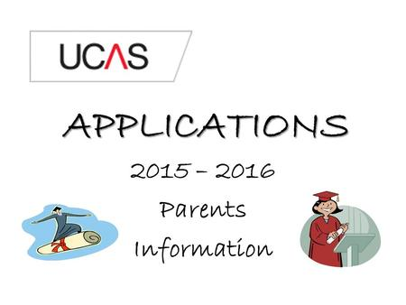 APPLICATIONS 2015 – 2016 Parents Information. Why Higher Education? Why higher education.