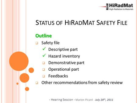- Hearing Session - Marion Picard - July 28 th, 2011 S TATUS OF H I R AD M AT S AFETY F ILE Outline  Safety file Descriptive part Hazard inventory  Demonstrative.