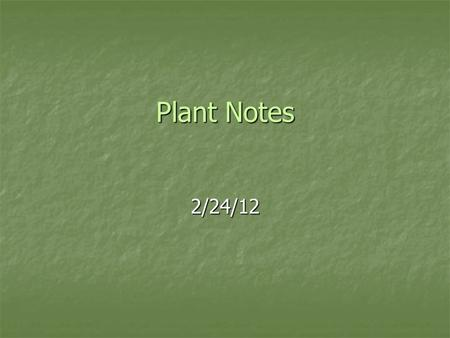 Plant Notes 2/24/12. Plant Needs All plants need the following items: All plants need the following items: Carbon Dioxide Carbon Dioxide Water Water Sunlight.