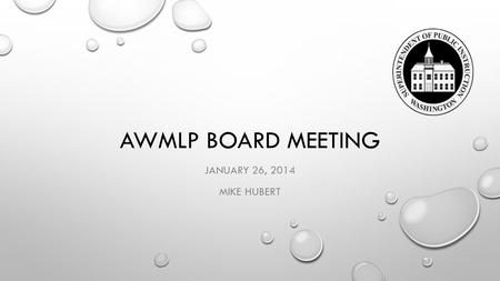 AWMLP BOARD MEETING JANUARY 26, 2014 MIKE HUBERT.