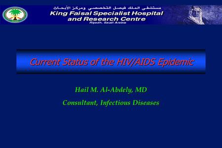 Current Status of the HIV/AIDS Epidemic Hail M. Al-Abdely, MD Consultant, Infectious Diseases.