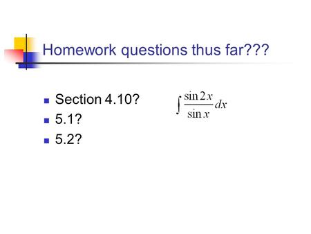 Homework questions thus far??? Section 4.10? 5.1? 5.2?