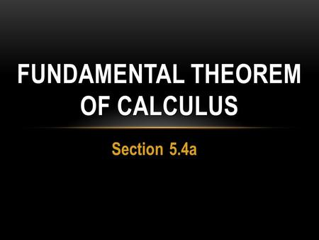 Section 5.4a FUNDAMENTAL THEOREM OF CALCULUS. Deriving the Theorem Let Apply the definition of the derivative: Rule for Integrals!